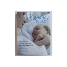 THE PREGNANCY BIBLE - YOUR COMPLETE GUIDE TO PREGNANCY AND EARLY PARENTHOOD by JOANNE STONE , KEITH EDDLEMAN , 2006