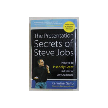THE PRESENTATION SECRETS OF STEVE JOBS  - HOW TO BE INSANELY GREAT IN FRONT OF ANY AUDIENCE by CARMINE GALLO , 2010
