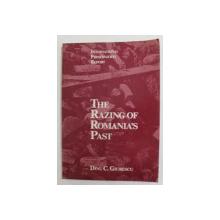 THE RAZING OF ROMANIAN PAST by DINU C. GIURESCU , 1989