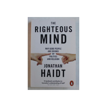 THE RIGHTEOUS MIND , WHY GOOD PEOPLE ARE DIVIDED BY POLITICS AND RELIGION by JONATHAN HAIDT , 2012