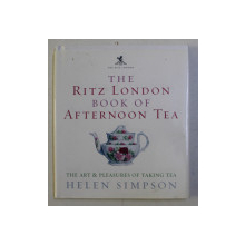 THE RITZ LONDON BOOK OF AFETRNOON TEA - THE ART and PLEASURES OF TAKING TEA by HELEN SIMPSON , 2006