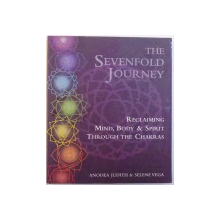 THE SEVENFORD JOURNEY  - RECLIMING MIND , BODY & SPIRIT  THROUGH THE CHAKRAS by ANODEA JUDITH & SELENE VEGA , 1993