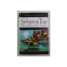 THE SINGING TOP  - TALES FROM MALAYSYA , SINGAPORE , AND BRUNEI , retold and edited by MARGARET READ MACDONALD , 2008