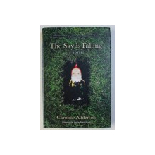 THE SKY IS FALLING - a novel by CAROLINE ADDERSON , 2010