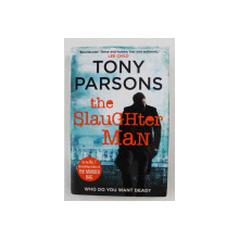 THE SLAUGHTER MAN , by TONY PARSONS , 2015