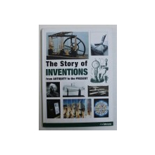 THE STORY OF INVENTIONS FROM ANTIQUITY TO THE PRESENT by SHOBHIT MAHAJAN , 2013