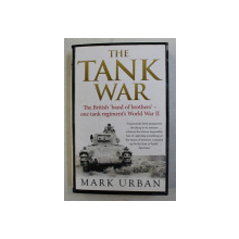 THE TANK WAR  - THE BRITISH  'BAND OF BROTHERS  ' ONE TANK REGIMENT 'S WORLD WAR II by MARK URBAN , 2013