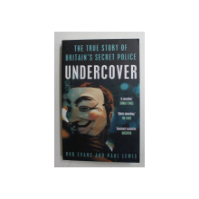 THE TRUE STORY OF BRITAIN ' S SECRET POLICE , UNDERCOVER by ROB EVANS , PAUL LEWIS , 2014