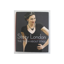 THE TRUTH ABOUT STYLE by STACY LONDON , 2012