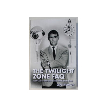 THE TWILIGHT ZONE FAQ , ALL THAT' S LEFT TO KNOW ABOUT THE FIFTH DIMENSION AND BEYOND by DAVE THOMPSON , 2015