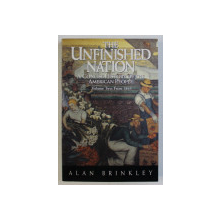 THE UNFINISHED NATION - A CONCISE HISTORY OF THE AMERICAN PEOPLE VOL. II FROM 1865 by ALAN BRINKLEY , 1993
