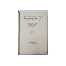 THE UNION OF MOLDAVIA AND WALLACHIA, 1859 and EPISODE IN DIPLOMATIC HISTORY by W. G. EAST , M. A. - LONDRA, 1929