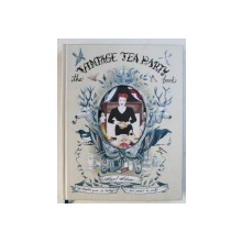 THE VINTAGE TEA PARY BOOK - A COMPLETE GUIDE TO HOSTING by ANGEL ADOREE , 2015