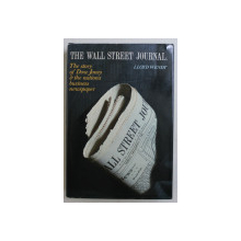 THE WALL STREET JOURNAL  - THE STORY OF DOW JONES and THE NATION 'S BUSINESS NEWSPAPER by LLOYD WENDT , 1982