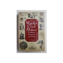 THE WATCH AND CLOCK MAKERS ' HANDBOOK , DICTIONARY , AND GUIDE by F. J. BRITTEN , 2011
