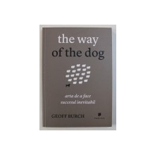 THE WAY OF THE DOG - ARTA DE A FACE SUCCESUL INEVITABIL de GEOFF BURCH , 2012