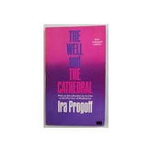 THE WELL AND THE CATHEDRAL by IRA PROGOFF , 1977