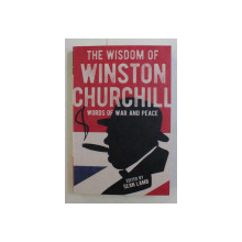 THE WISDOM OF WINSTON CHURCHILL - WORDS OF WAR AND PEACE by SEAN LAMB , 2019