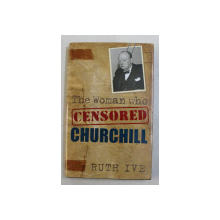 THE WOMAN WHO CENSORED CHURCHILL by RUTH IVE , 2008