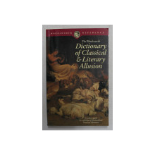 THE WORDSWORTH  DICTIONARY OF CLASSICAL and LITERARY ALLUSION by ABRAHAM H. LASS and RUTJ M. GOLDSTEIN , 1994