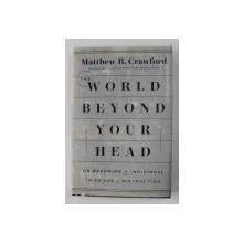 THE WORLD BEYOND YOUR HEAD by MATTHEW B. CRAWFORD , 2015