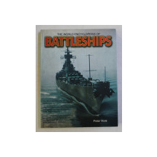 THE WORLD ENCYCLOPEDIA OF BATTLESHIPS by PETER HORE , 2010