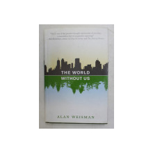 THE WORLD WITHOUT US by ALAN WEISMAN , 2007