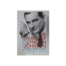 THE  YEARS OF LYNDON JOHNSON , VOLUME 2 - MEANS OF ASCENT by ROBERT A . CARO , 2019