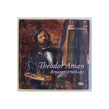 THEODOR AMAN , RENASTERE SI EDIFICARE de MARIAN CONSTANTIN