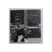 THINGS A WOMAN SHOULD KNOW ABOUT STYLE by KAREN HOMER , 2011