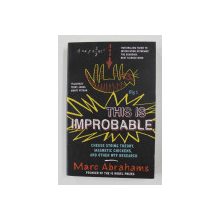 THIS IS IMPROBABLE - CHEESE STRING THEORY , MAGNETIC CHICKENS , AND OTHER WTF RESEARCH by MARC ABRAHAMS , 2013