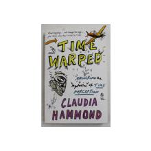 TIME WARPED by CLAUDIA HAMMOND , 2013 , COPERTA CU URME DE INDOIRE
