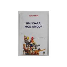 TIMISOARA , MON AMOUR de TUDOR ELIAD , 2006