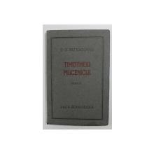 TIMOTHEIU MUCENICULUI,EDITIA A III-A-D.D PATRASCANU 1922 , CONTINE DEDICATIA AUTORULUI