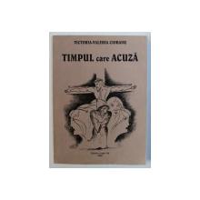 TIMPUL CARE ACUZA, DOCUMENTELE PROCESULUI INTENTAT UNUI GRUP DE PREOTI SI CREDINCIOSI GRECO-CATOLICI CARE AU ACTIVAT DUPA 23 AUGUST 1944 (INFORMATII-DOCUMENT) de VICTORIA-VALERIA CIOBANU , 2006