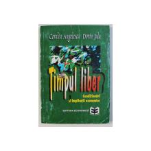 TIMPUL LIBER - CONDITIONARI SI IMPLICATII ECONOMICE de CORALIA ANGELESCU , DORIN JULA , 1997