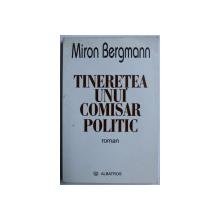 TINERETEA UNUI COMISAR POLITIC de MIRON BERGMANN , 2004