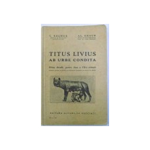 TITUS LIVIUS  AB URBE CONDITA  , PRIMA DECADA , PENTRU CLASA A VII - A COMUNA de C. BALMUS si AL. GRAUR , 1938
