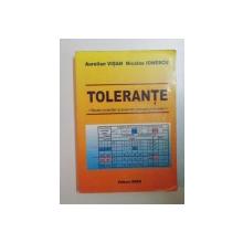 TOLERANTE. BAZELE PROIECTARII SI PRESCRIERII PRECIZIEI PRODUSELOR de AURELIAN VISAN, NICOLAE IONESCU  2004