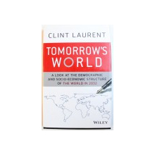TOMORROW'S WORLD - A LOOK AT THE DEMOGRAPHIC AND SOCIO - ECONOMIC STRUCTURE OF THE WORLD IN 2032 by CLINT LAURENT,2013