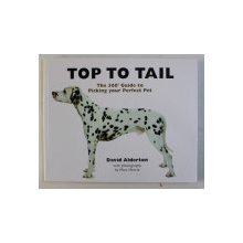 TOP TO TAIL - THE 360 GUIDE TO PICKING YOUR PERFECT PET by DAVID ALDERTON , PHOTO by MARC HENRIE , 2006