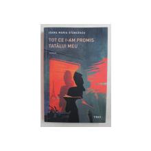 TOT CE I-AM PROMIS TATALUI MEU  - roman de IOANA MARIA STANCESCU , 2020 , EXEMPLAR SEMNAT DE AUTOARE *