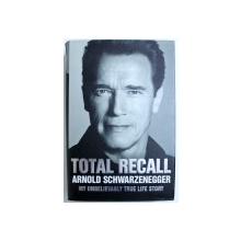 TOTAL RECALL  - MY UNBELIEVABLY TRUE STORY by ARNOLD  SCHWARZENEGGER , 2012