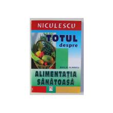 TOTUL DESPRE ALIMENTATIA SANATOASA de RADU M. OLINESCU , 2006