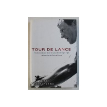 TOUR DE LANCE - THE EXTRAORDINARY STORY OF LANCE ARMSTRONG ' S FIGHT TO RECLAIM THE TOUR DE FRANCE by BILL STRICKLAND , 2010