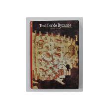 TOUT L 'OR DE BYZANCE par MICHEL KAPLAN , 1991
