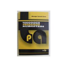 TOXICOLOGIA PRODUSELOR ALIMENTARE de GHEORGHE VALENTIN GORAN , 2009