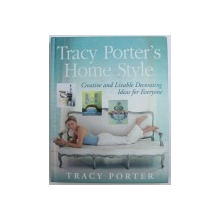 TRACY PORTER ' S HOME STYLE  - CREATIVE AND LIVABLE DECORATING IDEAS FOR EVERYONE by TRACY PORTER , 2002