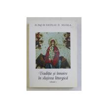 TRADITIE SI INNOIRE IN SLUJIREA LITURGICA VOL. II de NICOLAE D. NECULA , 2001 DEDICATIE*