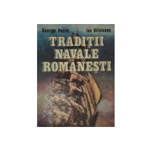 TRADITII NAVALE ROMANESTI de GEORGE PETRE, ION BITOLEANU  1991